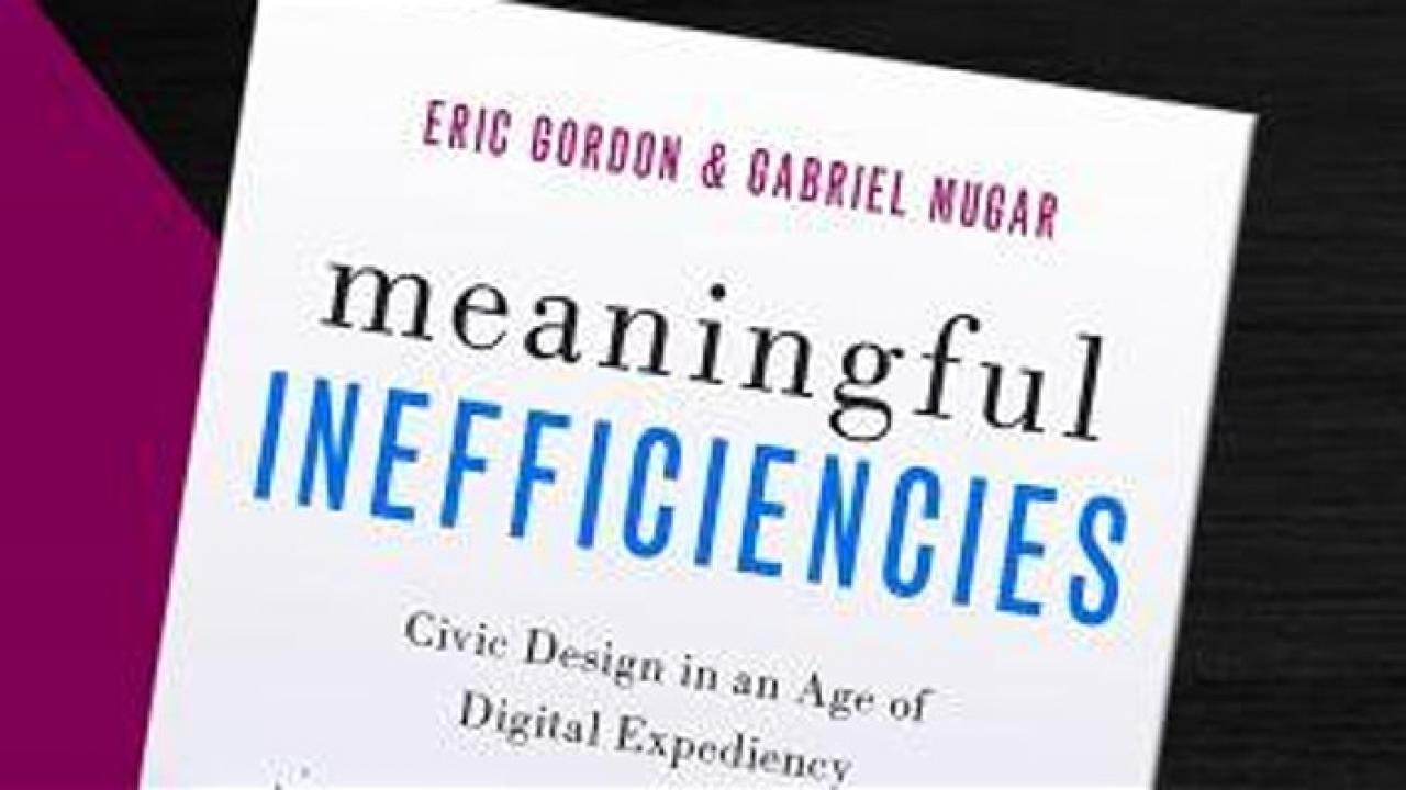 Text on image that features Eric Gordon & Gabriel Mugar on meaningful inefficiencies
